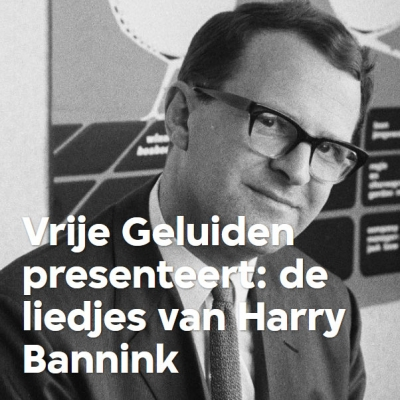 Vrije Geluiden presents: the songs of Harry Bannink
